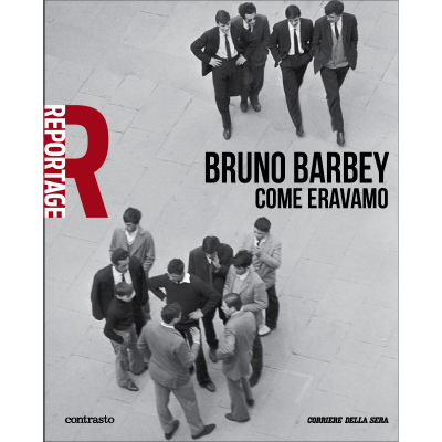 Bruno Barbey - Come eravamo - REPORTAGE